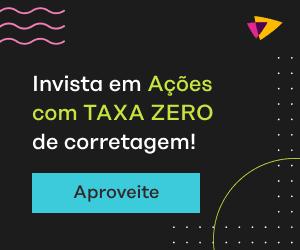 Invista em Ações com TAXA ZERO de corretagem!