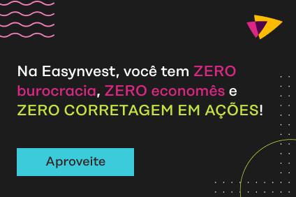 Na Easynvest, você tem ZERO burocracia, ZERO economês e ZERO CORRETAGEM EM AÇÕES!