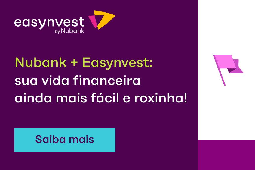 Nubank + Easynvest: sua vida mais fácil e roxinha